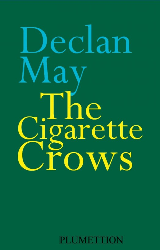 Editions Plumettion 2018 http://www.lulu.com/shop/declan-may/the-cigarette-crows/paperback/product-23690103.html